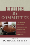 link and cover image for the book Ethics by Committee: A Textbook on Consultation, Organization, and Education for Hospital Ethics Committees