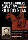 link and cover image for the book Carpetbaggers, Cavalry, and the Ku Klux Klan: Exposing the Invisible Empire During Reconstruction