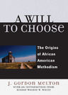 link and cover image for the book A Will to Choose: The Origins of African American Methodism