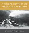 link and cover image for the book A Social History of Mexico's Railroads: Peons, Prisoners, and Priests