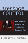 link and cover image for the book Message Control: How News Is Made on the Presidential Campaign Trail
