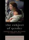 link and cover image for the book The Subject of Gender: Daughters and Mothers in Urban China