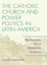 link and cover image for the book The Catholic Church and Power Politics in Latin America: The Dominican Case in Comparative Perspective