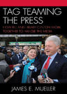 link and cover image for the book Tag Teaming the Press: How Bill and Hillary Clinton Work Together to Handle the Media
