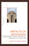 link and cover image for the book Artifacts of Revolution: Architecture, Society, and Politics in Mexico City, 1920–1940