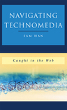 link and cover image for the book Navigating Technomedia: Caught in the Web