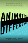 link and cover image for the book Animating Difference: Race, Gender, and Sexuality in Contemporary Films for Children