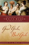 link and cover image for the book Good Girls, Bad Girls: The Enduring Lessons of Twelve Women of the Old Testament
