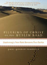 link and cover image for the book Pilgrims of Christ on the Muslim Road: Exploring a New Path Between Two Faiths