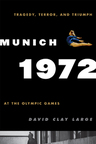 link and cover image for the book Munich 1972: Tragedy, Terror, and Triumph at the Olympic Games