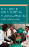 link and cover image for the book Older Adult-Led Health Promotion in Urban Communities: Models and Interventions