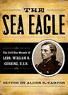 link and cover image for the book The Sea Eagle: The Civil War Memoir of LCdr. William B. Cushing, U.S.N.