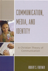 link and cover image for the book Communication, Media, and Identity: A Christian Theory of Communication