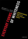 link and cover image for the book Everyday Forms of Whiteness: Understanding Race in a 'Post-Racial' World, Second Edition