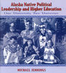 link and cover image for the book Alaska Native Political Leadership and Higher Education: One University, Two Universes