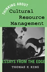 link and cover image for the book Thinking About Cultural Resource Management: Essays from the Edge