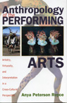 link and cover image for the book Anthropology of the Performing Arts: Artistry, Virtuosity, and Interpretation in Cross-Cultural Perspective