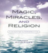 link and cover image for the book Magic, Miracles, and Religion: A Scientist's Perspective
