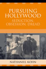 link and cover image for the book Pursuing Hollywood: Seduction, Obsession, Dread
