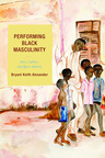 link and cover image for the book Performing Black Masculinity: Race, Culture, and Queer Identity