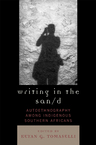 link and cover image for the book Writing in the San/d: Autoethnography among Indigenous Southern Africans