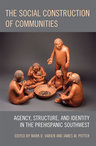 link and cover image for the book The Social Construction of Communities: Agency, Structure, and Identity in the Prehispanic Southwest