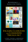 link and cover image for the book Engaging Classrooms and Communities through Art: The Guide to Designing and Implementing Community-Based Art Education