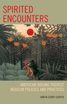 link and cover image for the book Spirited Encounters: American Indians Protest Museum Policies and Practices