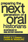 link and cover image for the book Preparing the Next Generation of Oral Historians: An Anthology of Oral History Education
