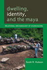 link and cover image for the book Dwelling, Identity, and the Maya: Relational Archaeology at Chunchucmil