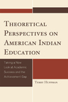 link and cover image for the book Theoretical Perspectives on American Indian Education: Taking a New Look at Academic Success and the Achievement Gap