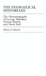 link and cover image for the book The Evangelical Historians: The Historiography of George Marsden, Nathan Hatch, and Mark Noll