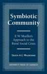 link and cover image for the book Symbiotic Community: E. W. Mueller's Approach to the Rural Social Crisis