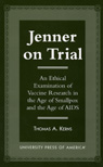 link and cover image for the book Jenner on Trial: An Ethical Examination of Vaccine Research in the Age of Smallpox and the Age of AIDS