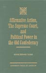 link and cover image for the book Affirmative Action, The Supreme Court, and Political Power in the Old Confederacy