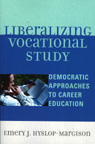 link and cover image for the book Liberalizing Vocational Study: Democratic Approaches to Career Education