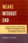 link and cover image for the book Means Without End: A Critical Survey of the Ideological Genealogy of Technology without Limits, from Apollonian Techne to Postmodern Technoculture