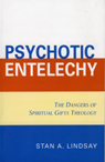 link and cover image for the book Psychotic Entelechy: The Dangers of Spiritual Gifts Theology