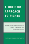link and cover image for the book A Holistic Approach to Rights: Affirmative Action, Reproductive Rights, Censorship, and Future Generations