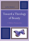 link and cover image for the book Toward a Theology of Beauty: A Biblical Perspective