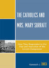 link and cover image for the book The Catholics and Mrs. Mary Surratt: How They Responded to the Trial and Execution of the Lincoln Conspirator