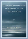 link and cover image for the book Catholic Spirituality and Prayer in the Secular City