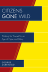 link and cover image for the book Citizens Gone Wild: Thinking for Yourself in an Age of Hype and Glory