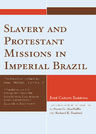 link and cover image for the book Slavery and Protestant Missions in Imperial Brazil: 'The Black Does not Enter the Church, He Peeks in From Outside'