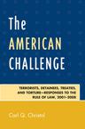link and cover image for the book The American Challenge: Terrorists, Detainees, Treaties, and Torture-Responses to the Rule of Law, 2001-2008