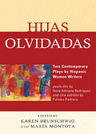 link and cover image for the book Hijas olvidadas: Two Contemporary Plays by Hispanic Women Writers