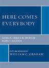 link and cover image for the book Here Comes Everybody: Catholics Studies in American Higher Education