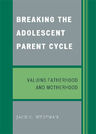 link and cover image for the book Breaking the Adolescent Parent Cycle: Valuing Fatherhood and Motherhood