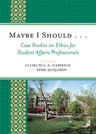 link and cover image for the book Maybe I Should. . .Case Studies on Ethics for Student Affairs Professionals