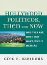 link and cover image for the book Hollywood Politicos, Then and Now: Who They Are, What They Want, Why It Matters